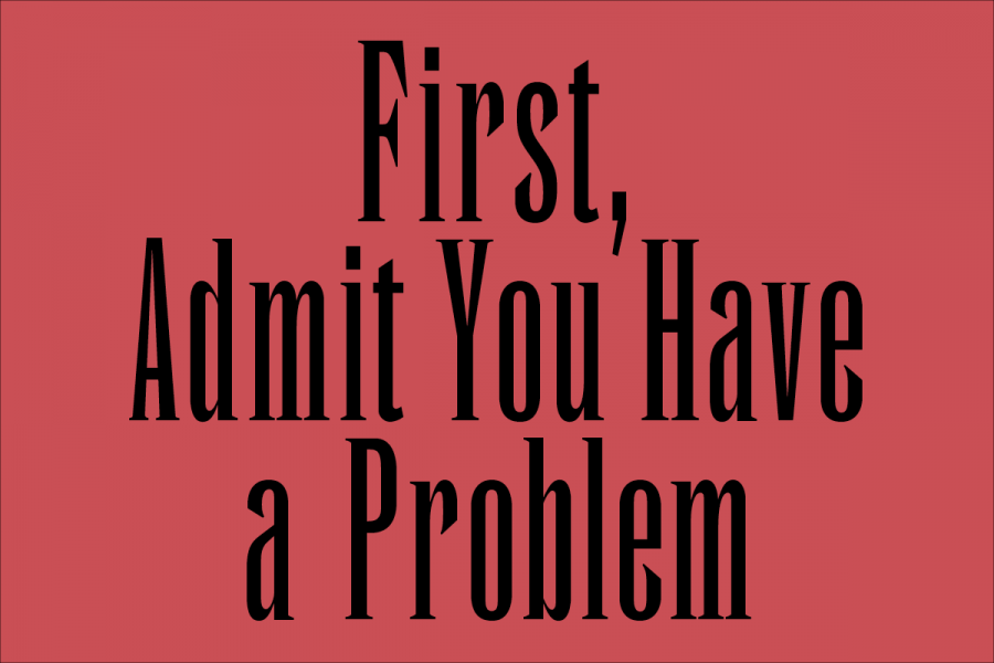 First, Admit You Have a Problem