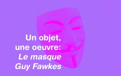 Un objet, une oeuvre: Le masque Guy Fawkes